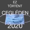 Ez történt Cegléden 2020 - Válogatás az elmúlt év hírképeiből I.